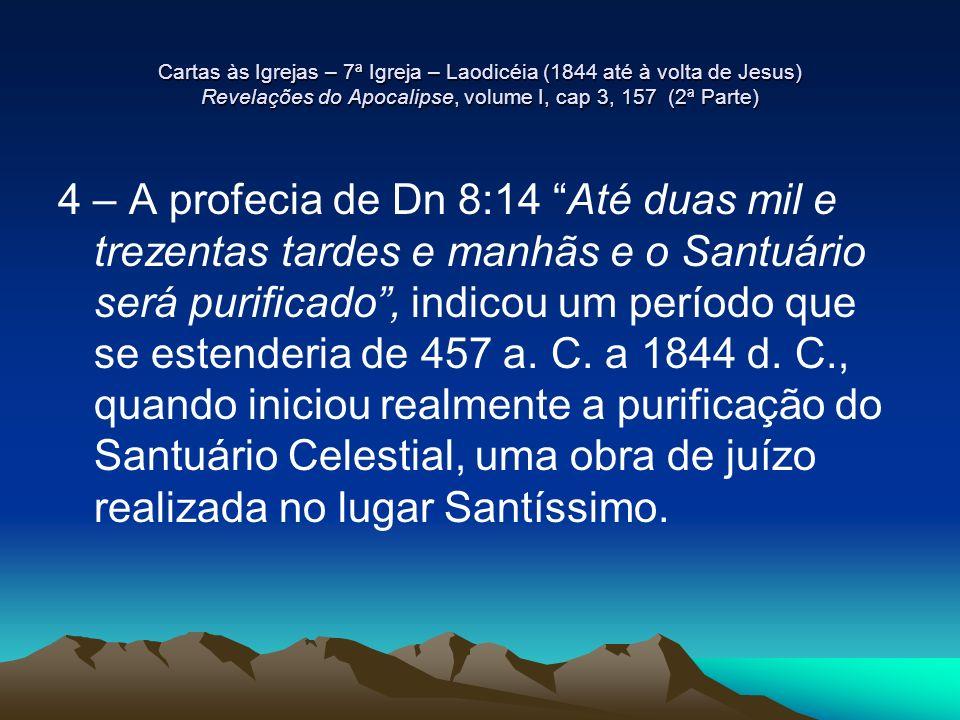 Cartas às Igrejas – 7ª Igreja – Laodicéia (1844 até à volta de Jesus) Revelações do Apocalipse, volume I, cap 3, 157 (2ª Parte)