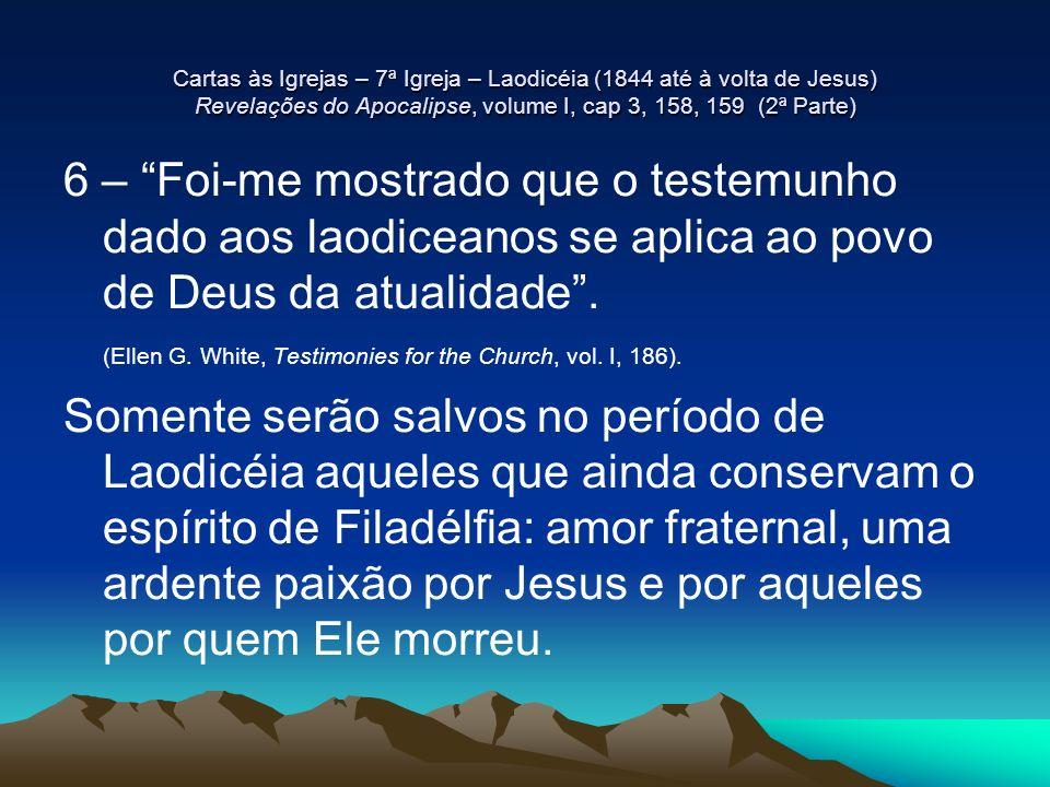 Cartas às Igrejas – 7ª Igreja – Laodicéia (1844 até à volta de Jesus) Revelações do Apocalipse, volume I, cap 3, 158, 159 (2ª Parte)