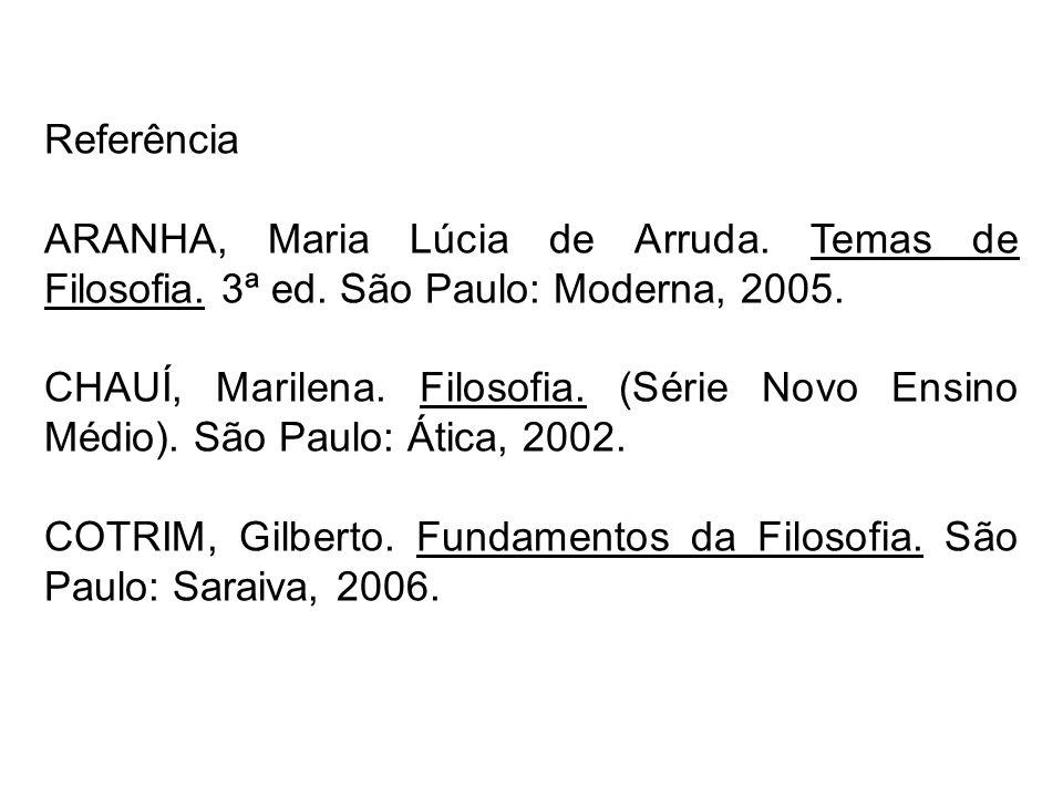 Referência ARANHA, Maria Lúcia de Arruda. Temas de Filosofia. 3ª ed. São Paulo: Moderna, 2005.