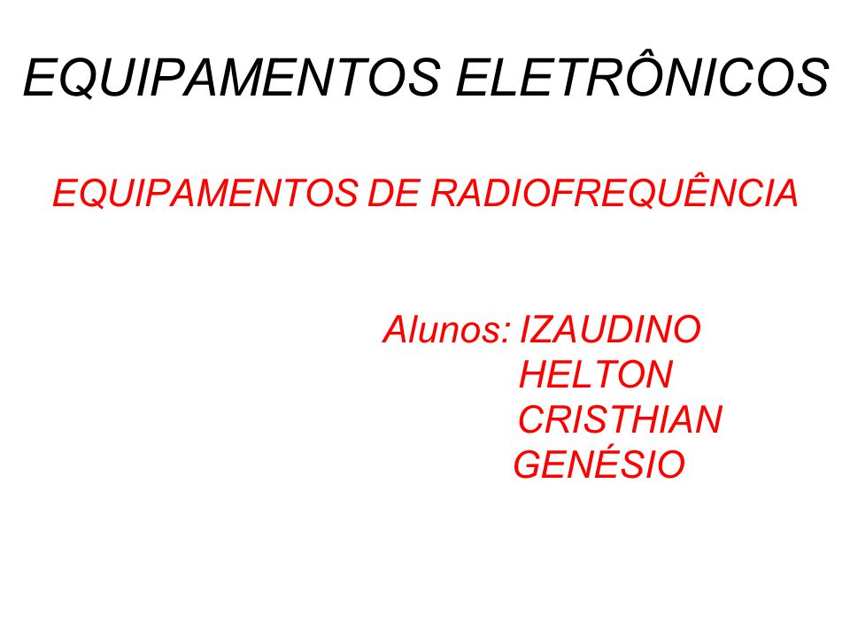 EQUIPAMENTOS ELETRÔNICOS EQUIPAMENTOS DE RADIOFREQUÊNCIA