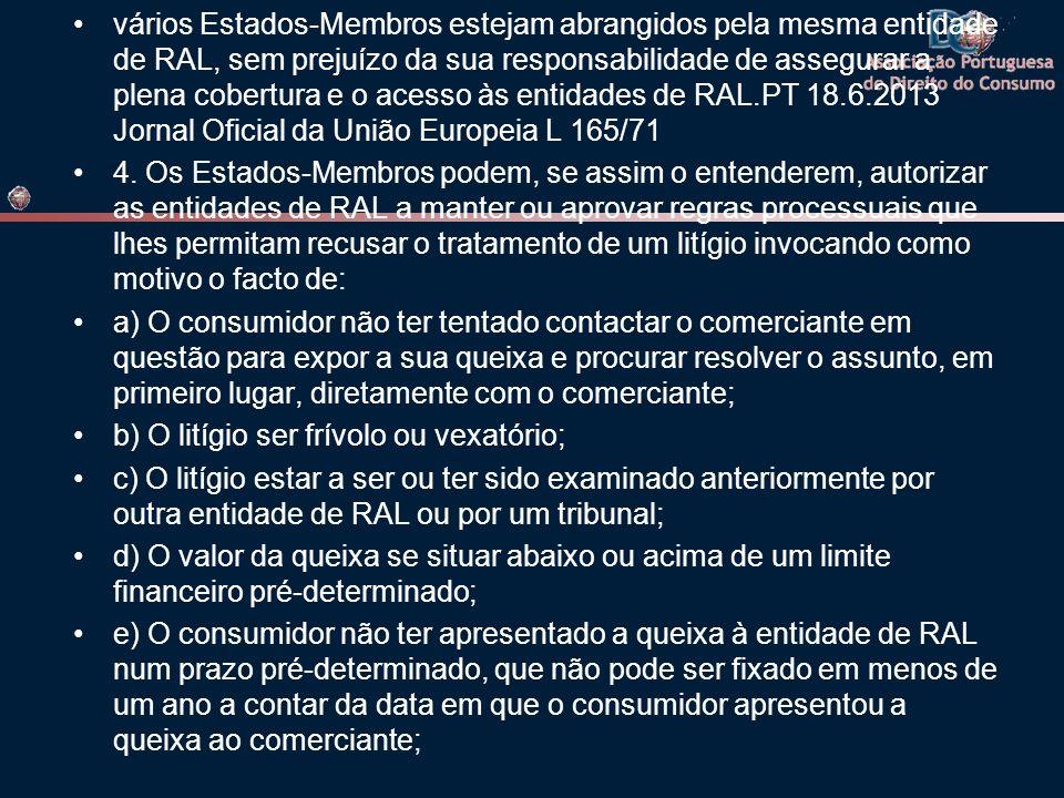 vários Estados-Membros estejam abrangidos pela mesma entidade de RAL, sem prejuízo da sua responsabilidade de assegurar a plena cobertura e o acesso às entidades de RAL.PT 18.6.2013 Jornal Oficial da União Europeia L 165/71