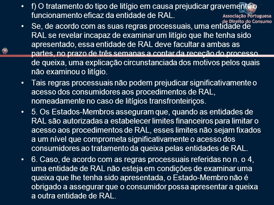 f) O tratamento do tipo de litígio em causa prejudicar gravemente o funcionamento eficaz da entidade de RAL.