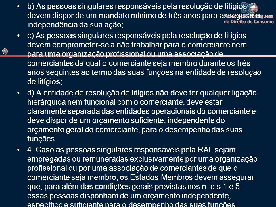 b) As pessoas singulares responsáveis pela resolução de litígios devem dispor de um mandato mínimo de três anos para assegurar a independência da sua ação;