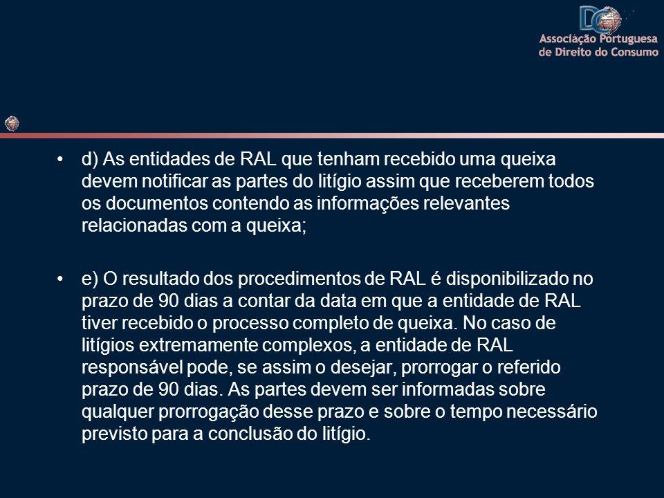 d) As entidades de RAL que tenham recebido uma queixa devem notificar as partes do litígio assim que receberem todos os documentos contendo as informações relevantes relacionadas com a queixa;