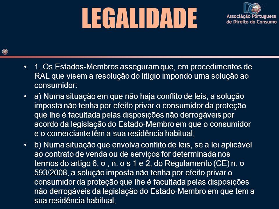 LEGALIDADE 1. Os Estados-Membros asseguram que, em procedimentos de RAL que visem a resolução do litígio impondo uma solução ao consumidor: