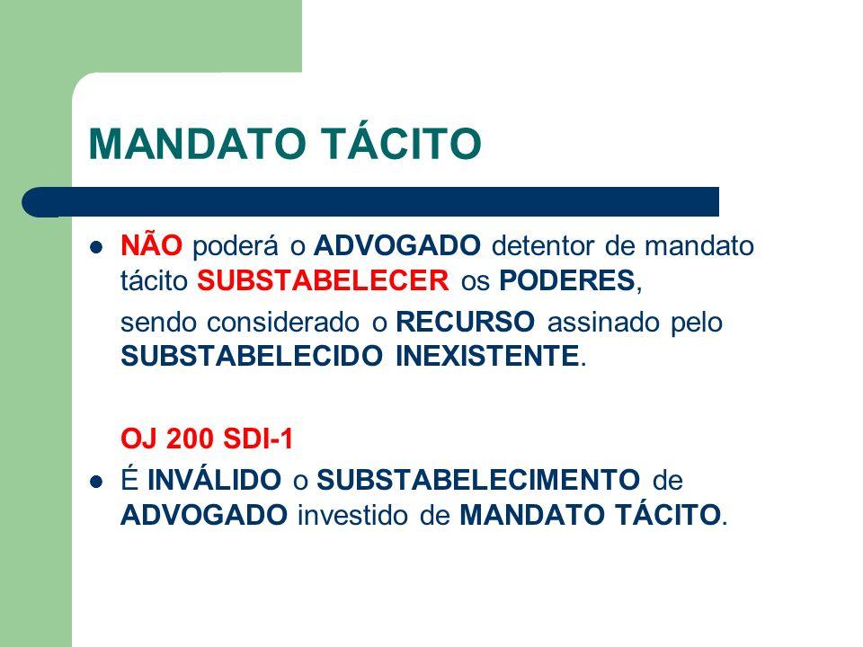 MANDATO TÁCITO NÃO poderá o ADVOGADO detentor de mandato tácito SUBSTABELECER os PODERES,