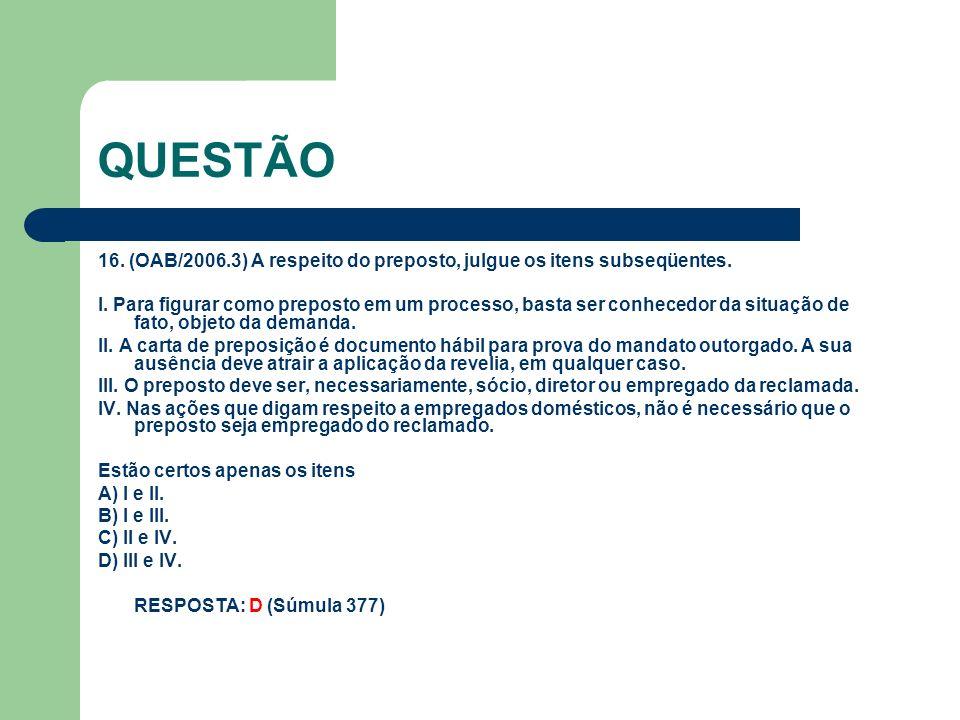 QUESTÃO 16. (OAB/2006.3) A respeito do preposto, julgue os itens subseqüentes.