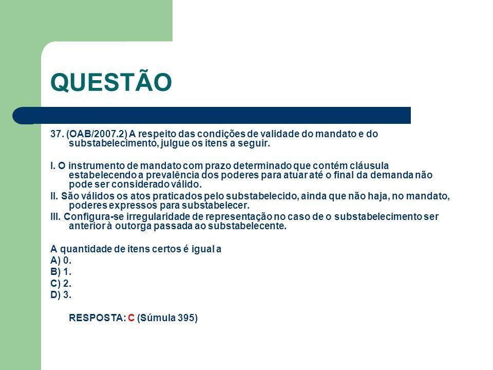 QUESTÃO 37. (OAB/2007.2) A respeito das condições de validade do mandato e do substabelecimento, julgue os itens a seguir.