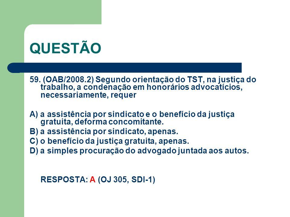 QUESTÃO 59. (OAB/2008.2) Segundo orientação do TST, na justiça do trabalho, a condenação em honorários advocatícios, necessariamente, requer.