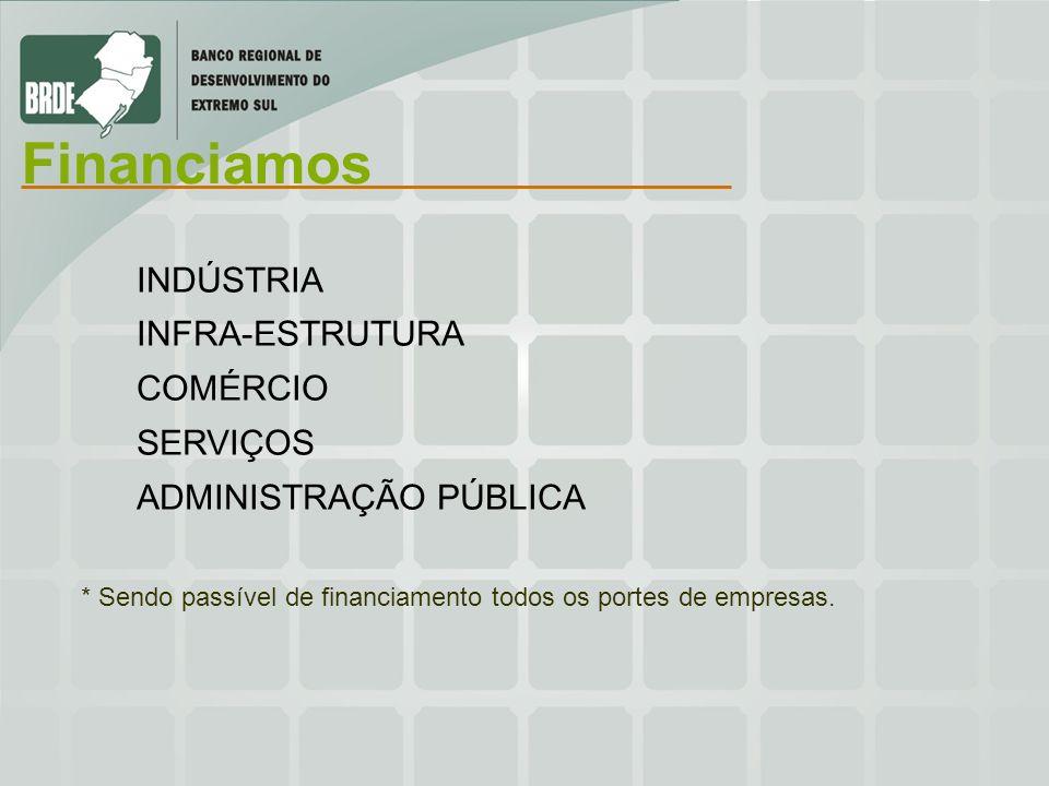 Financiamos INDÚSTRIA INFRA-ESTRUTURA COMÉRCIO SERVIÇOS