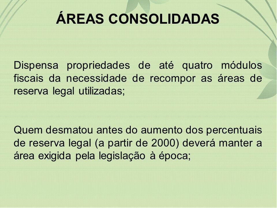 ÁREAS CONSOLIDADAS Dispensa propriedades de até quatro módulos fiscais da necessidade de recompor as áreas de reserva legal utilizadas;