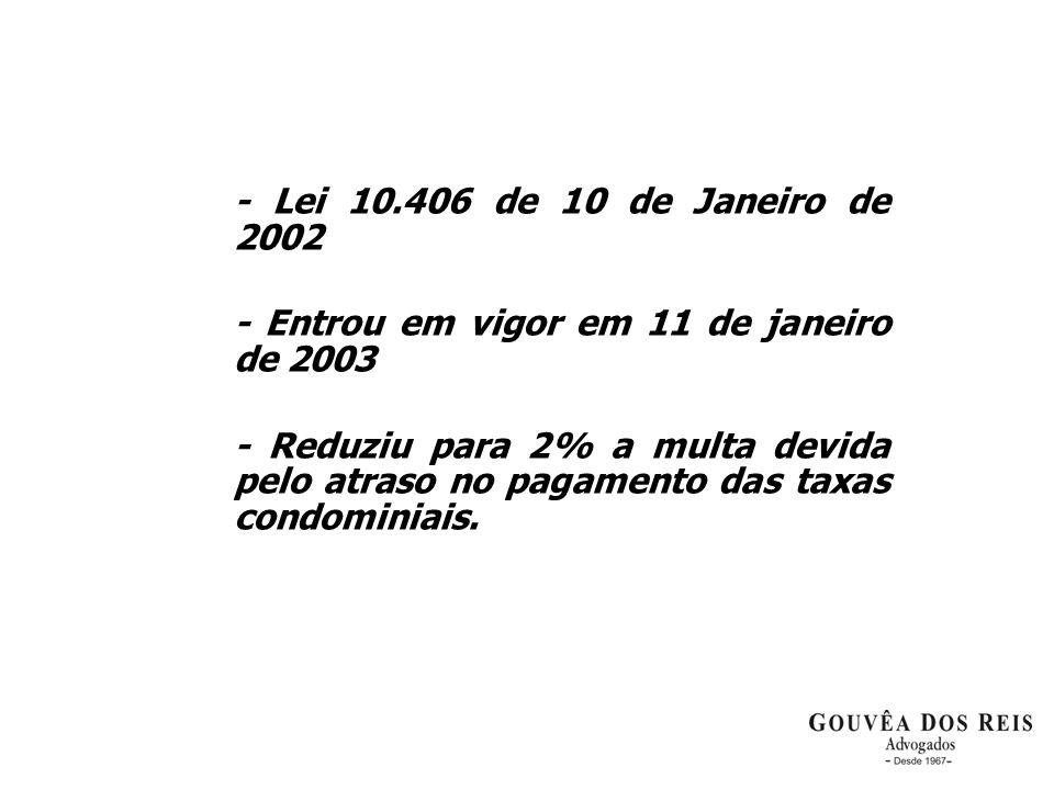 - Lei 10.406 de 10 de Janeiro de 2002 - Entrou em vigor em 11 de janeiro de 2003.