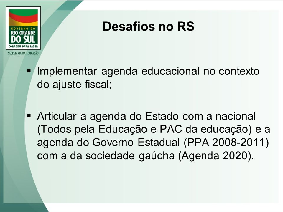 Desafios no RS Implementar agenda educacional no contexto do ajuste fiscal;