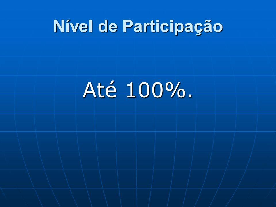 Nível de Participação Até 100%.