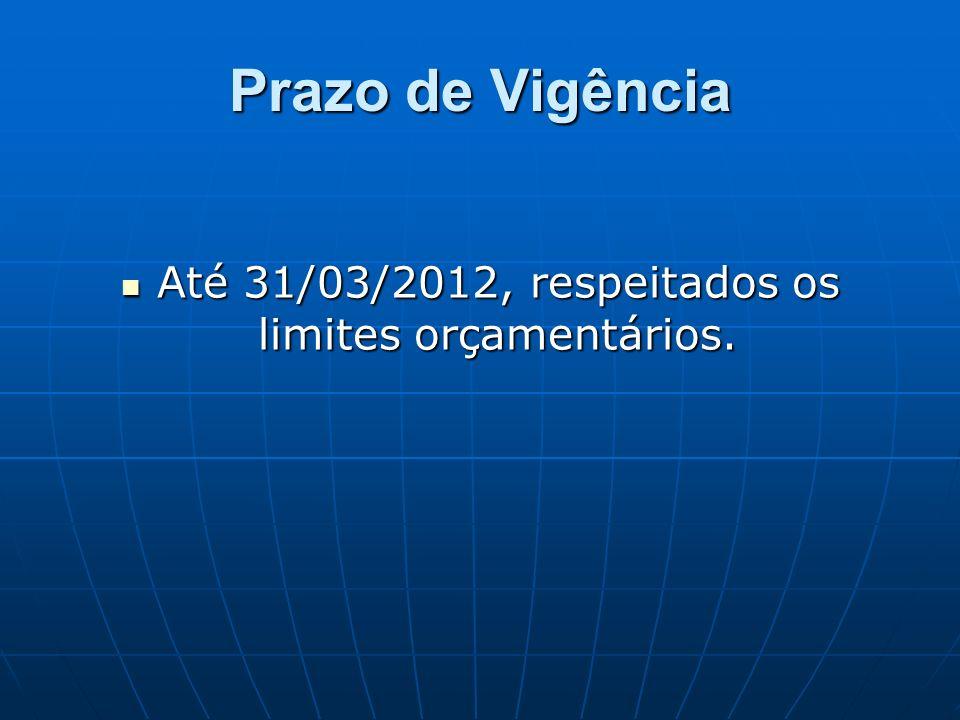 Até 31/03/2012, respeitados os limites orçamentários.