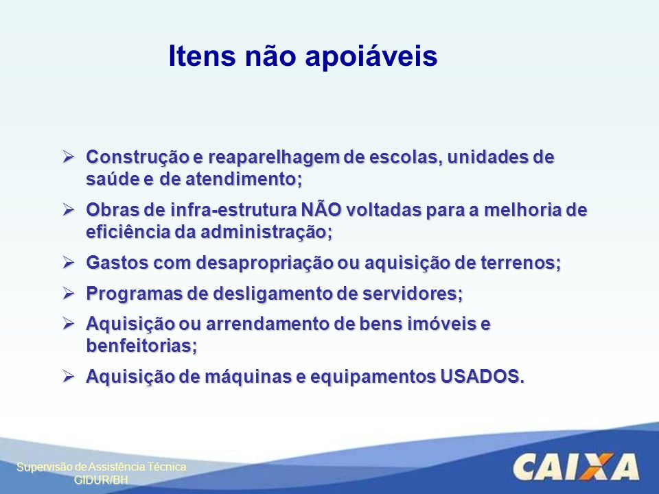 Itens não apoiáveis Construção e reaparelhagem de escolas, unidades de saúde e de atendimento;