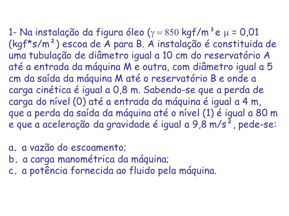 1- Na instalação da figura óleo (g = 850 kgf/m³e m = 0,01 (kgf