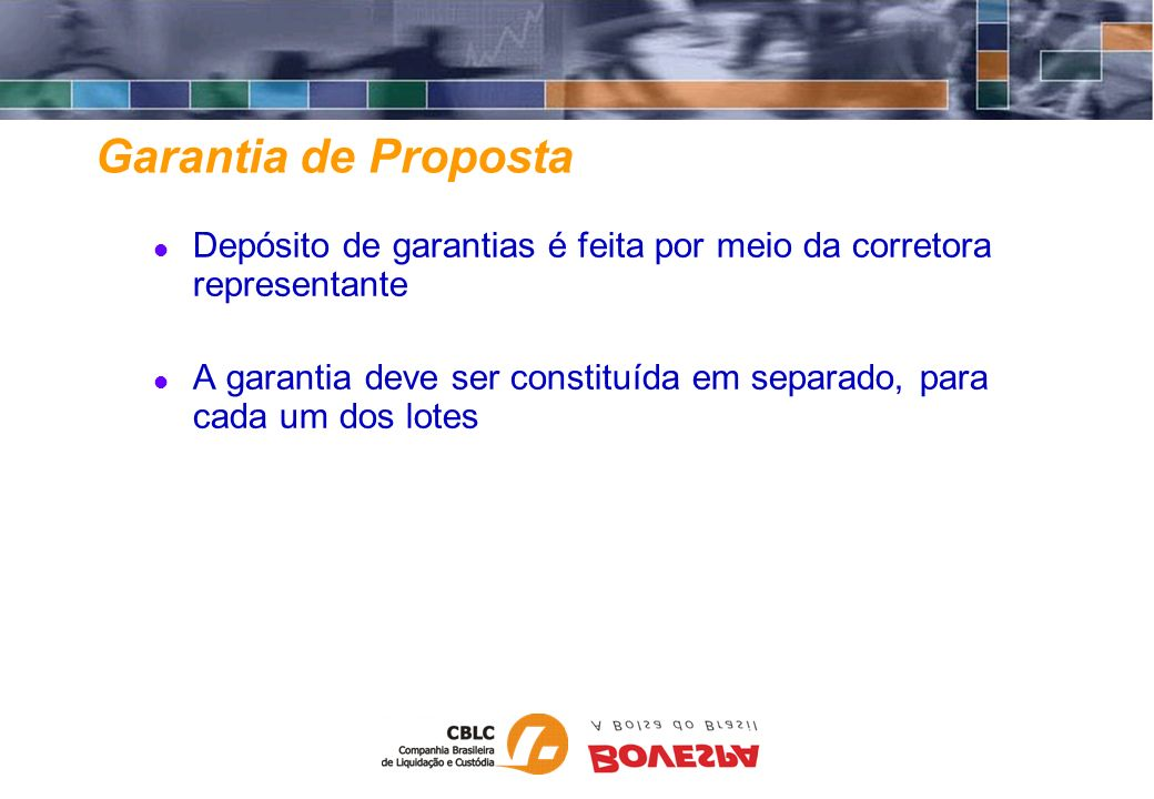 Garantia de Proposta Depósito de garantias é feita por meio da corretora representante.