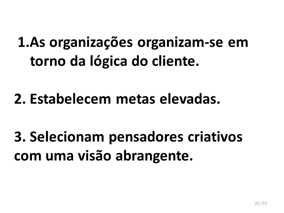 1.As organizações organizam-se em torno da lógica do cliente.