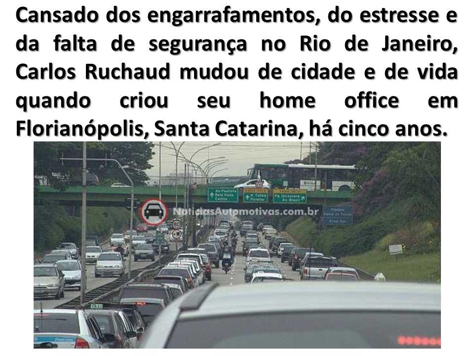 Cansado dos engarrafamentos, do estresse e da falta de segurança no Rio de Janeiro, Carlos Ruchaud mudou de cidade e de vida quando criou seu home office em Florianópolis, Santa Catarina, há cinco anos.