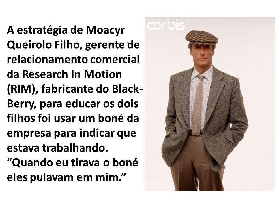 A estratégia de Moacyr Queirolo Filho, gerente de relacionamento comercial da Research In Motion (RIM), fabricante do Black- Berry, para educar os dois filhos foi usar um boné da empresa para indicar que estava trabalhando.
