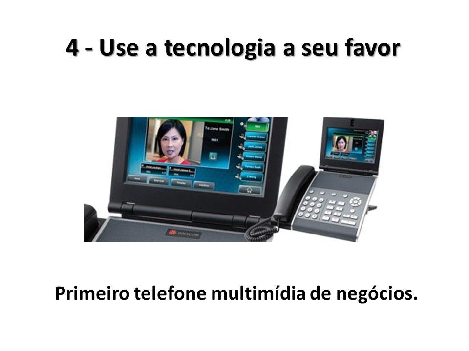 4 - Use a tecnologia a seu favor