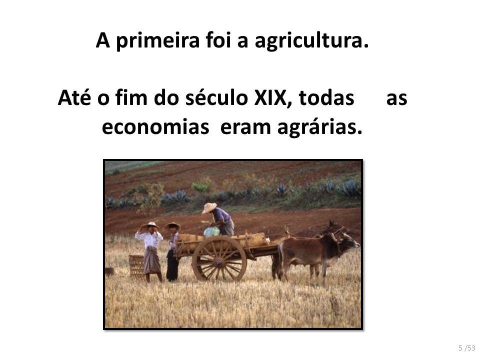 A primeira foi a agricultura.