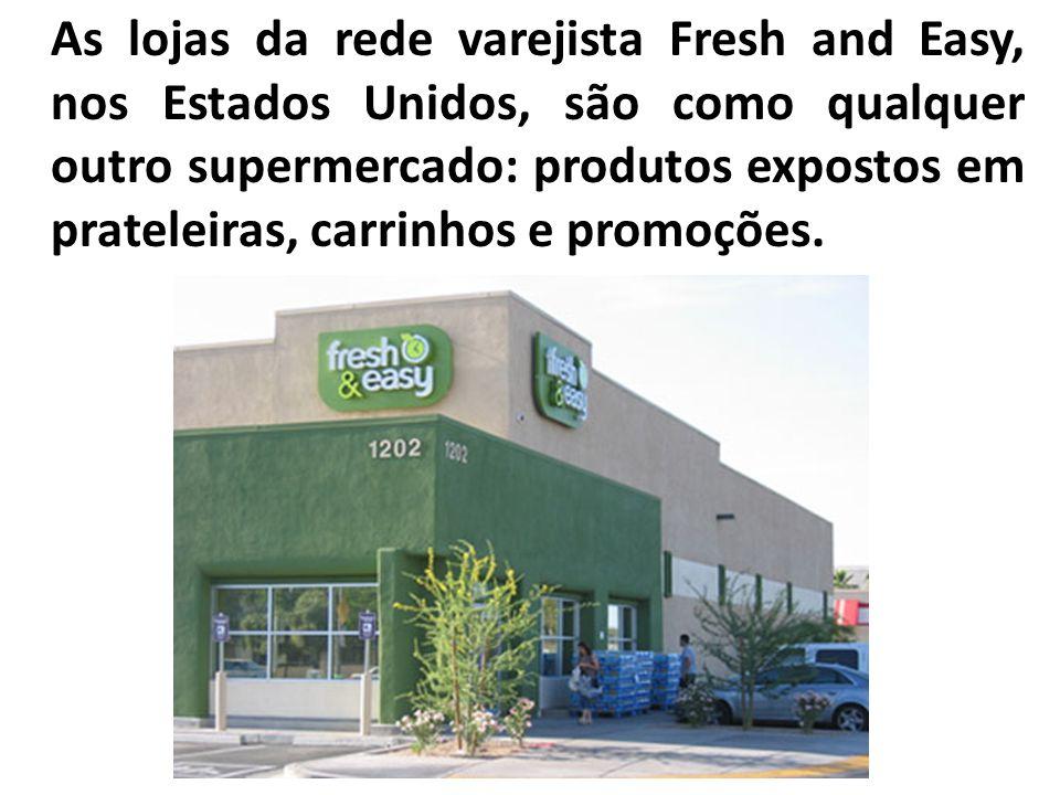 As lojas da rede varejista Fresh and Easy, nos Estados Unidos, são como qualquer outro supermercado: produtos expostos em prateleiras, carrinhos e promoções.