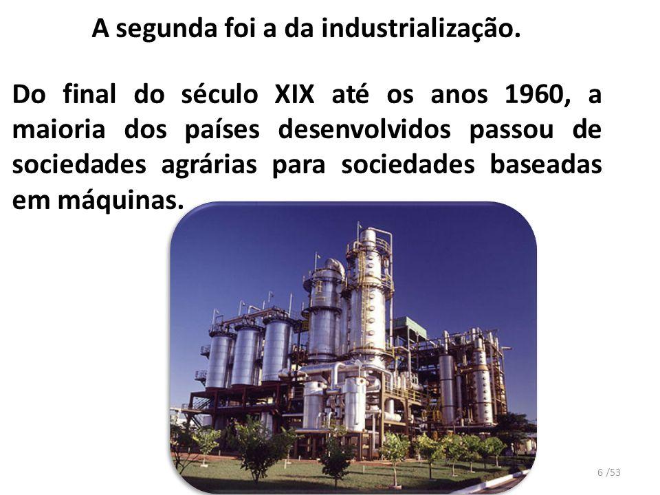 A segunda foi a da industrialização.