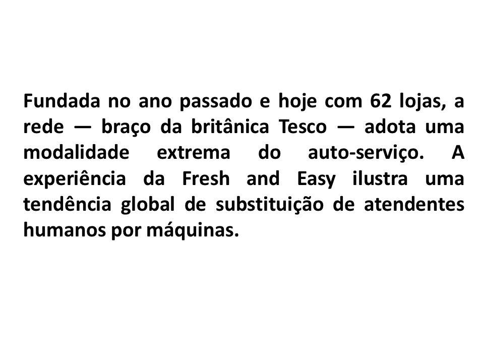 Fundada no ano passado e hoje com 62 lojas, a rede — braço da britânica Tesco — adota uma modalidade extrema do auto-serviço.