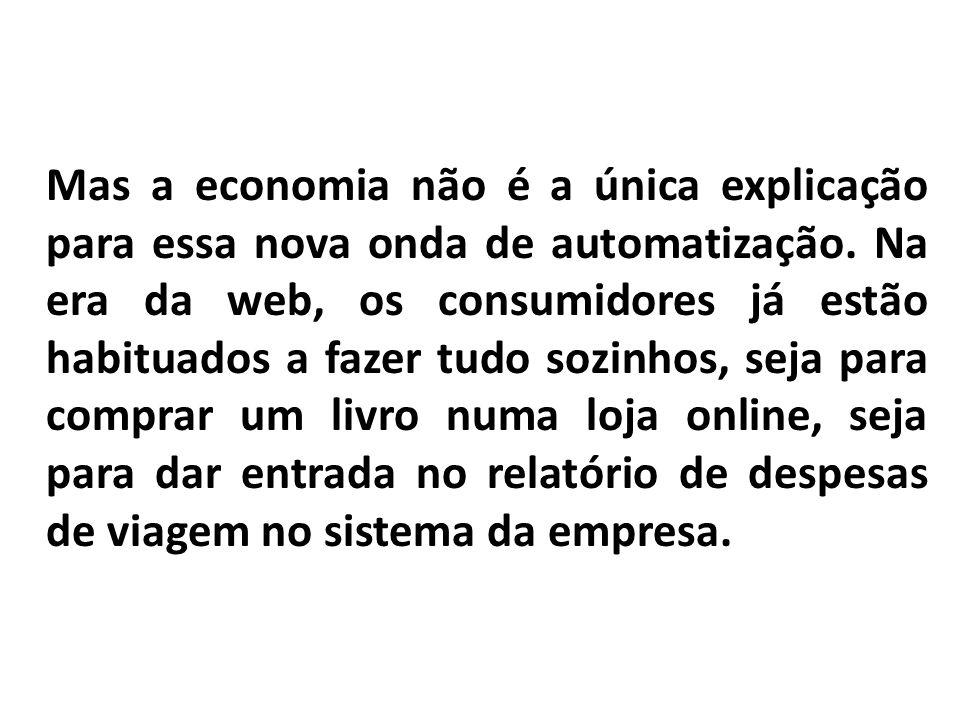 Mas a economia não é a única explicação para essa nova onda de automatização.