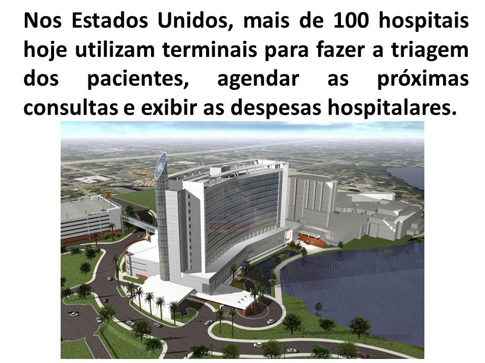 Nos Estados Unidos, mais de 100 hospitais hoje utilizam terminais para fazer a triagem dos pacientes, agendar as próximas consultas e exibir as despesas hospitalares.