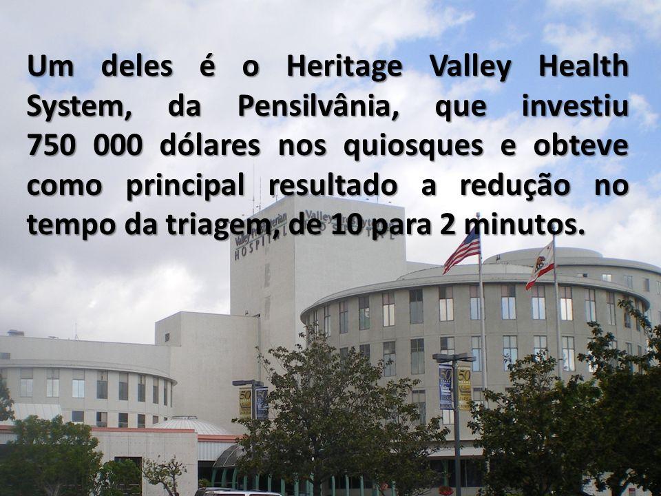 Um deles é o Heritage Valley Health System, da Pensilvânia, que investiu 750 000 dólares nos quiosques e obteve como principal resultado a redução no tempo da triagem, de 10 para 2 minutos.
