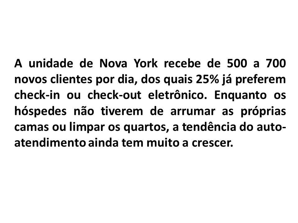 A unidade de Nova York recebe de 500 a 700 novos clientes por dia, dos quais 25% já preferem check-in ou check-out eletrônico.