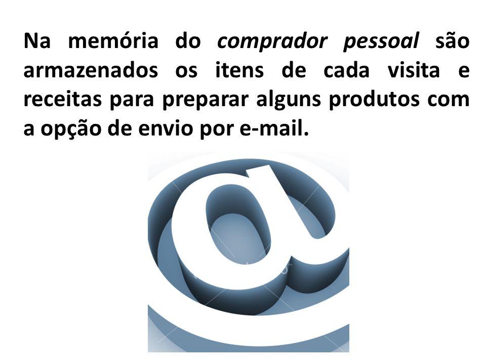 Na memória do comprador pessoal são armazenados os itens de cada visita e receitas para preparar alguns produtos com a opção de envio por e-mail.