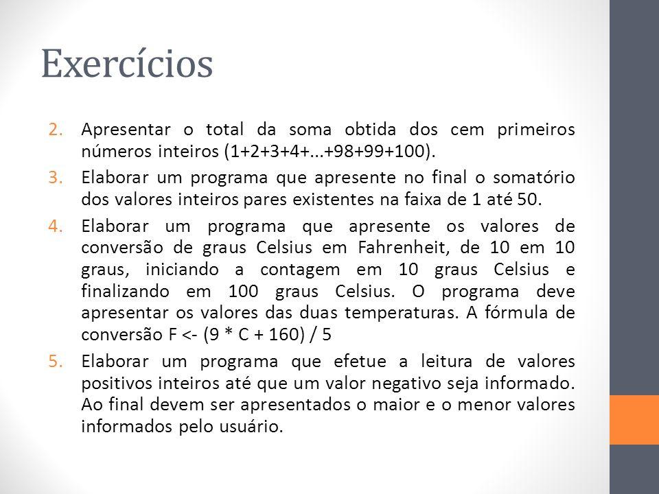 Exercícios Apresentar o total da soma obtida dos cem primeiros números inteiros (1+2+3+4+...+98+99+100).