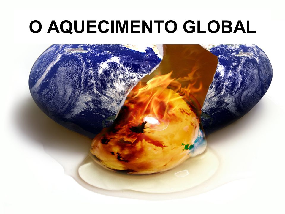 O AQUECIMENTO GLOBAL