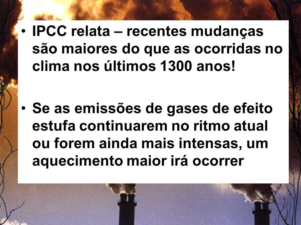 IPCC relata – recentes mudanças são maiores do que as ocorridas no clima nos últimos 1300 anos!