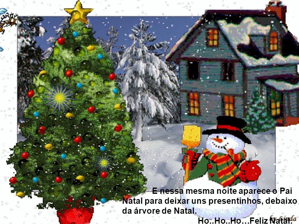 E nessa mesma noite aparece o Pai Natal para deixar uns presentinhos, debaixo da árvore de Natal.