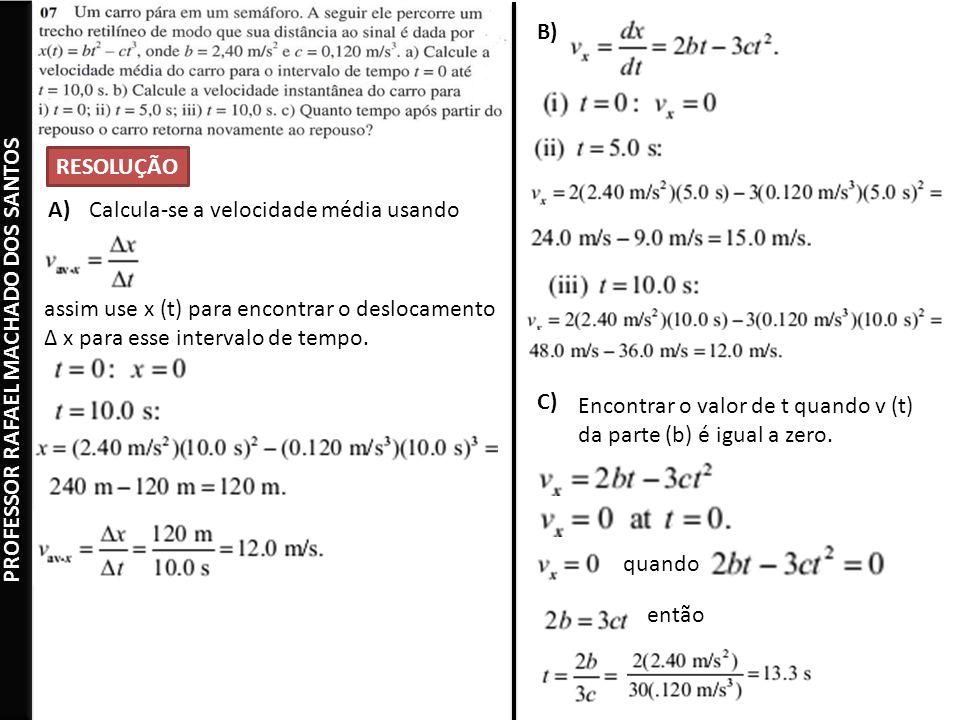 B) RESOLUÇÃO. A) Calcula-se a velocidade média usando. assim use x (t) para encontrar o deslocamento Δ x para esse intervalo de tempo.