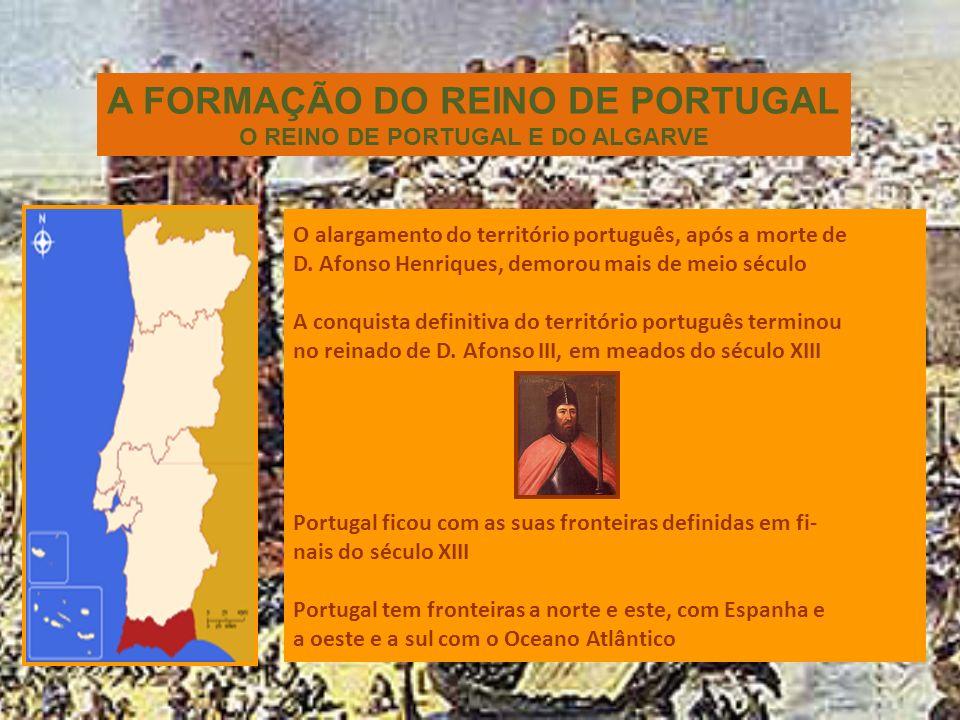 A FORMAÇÃO DO REINO DE PORTUGAL O REINO DE PORTUGAL E DO ALGARVE