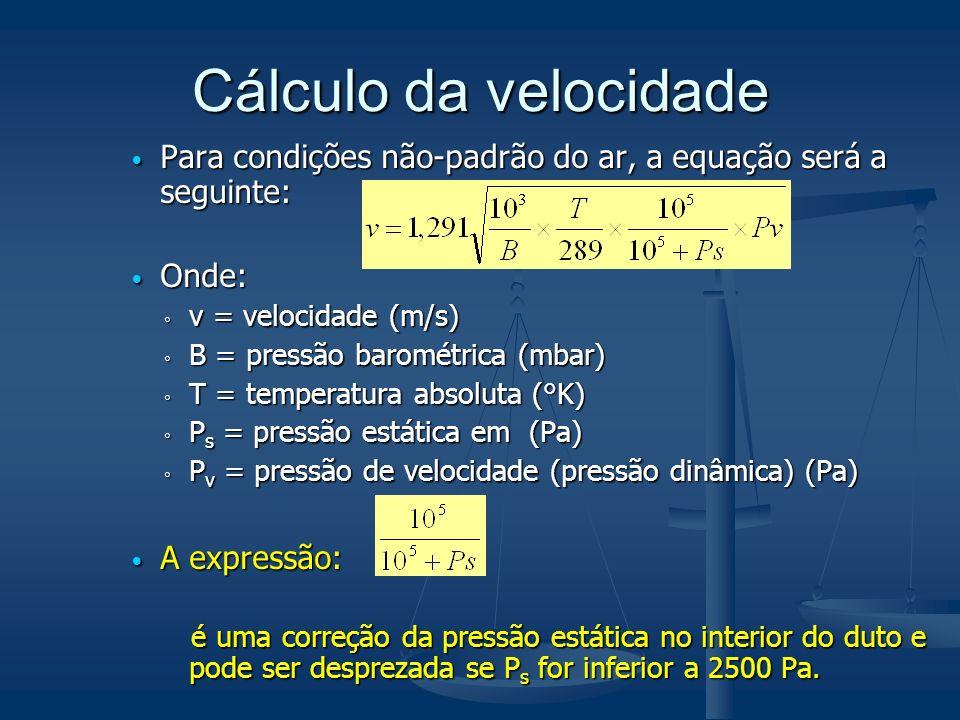 Cálculo da velocidade Para condições não-padrão do ar, a equação será a seguinte: Onde: v = velocidade (m/s)