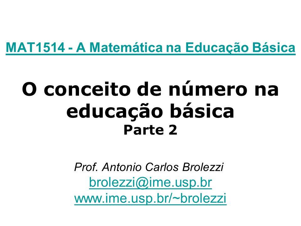 MAT1514 - A Matemática na Educação Básica O conceito de número na educação básica Parte 2 Prof.