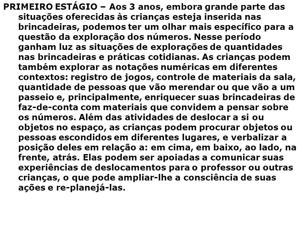 PRIMEIRO ESTÁGIO – Aos 3 anos, embora grande parte das situações oferecidas às crianças esteja inserida nas brincadeiras, podemos ter um olhar mais específico para a questão da exploração dos números.