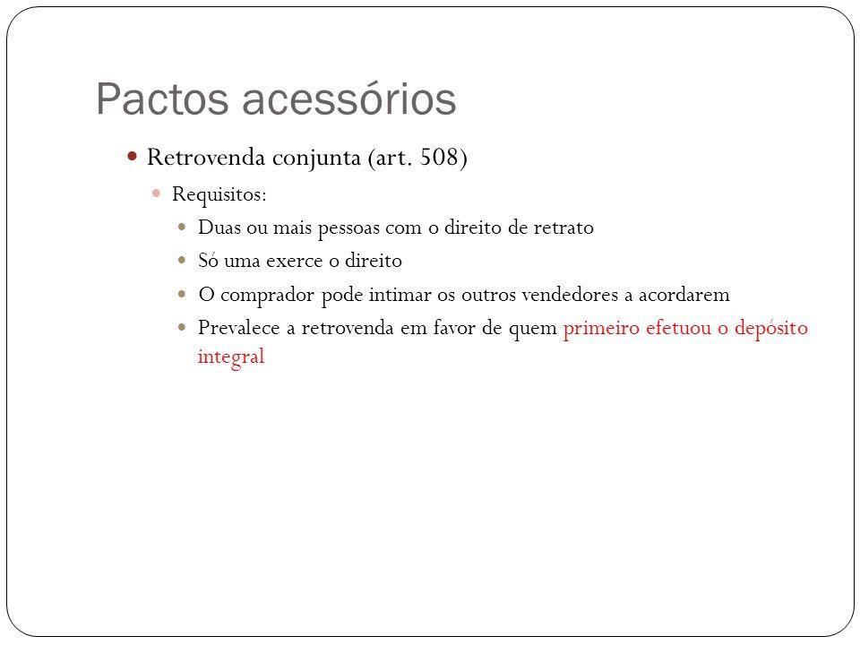 Pactos acessórios Retrovenda conjunta (art. 508) Requisitos: