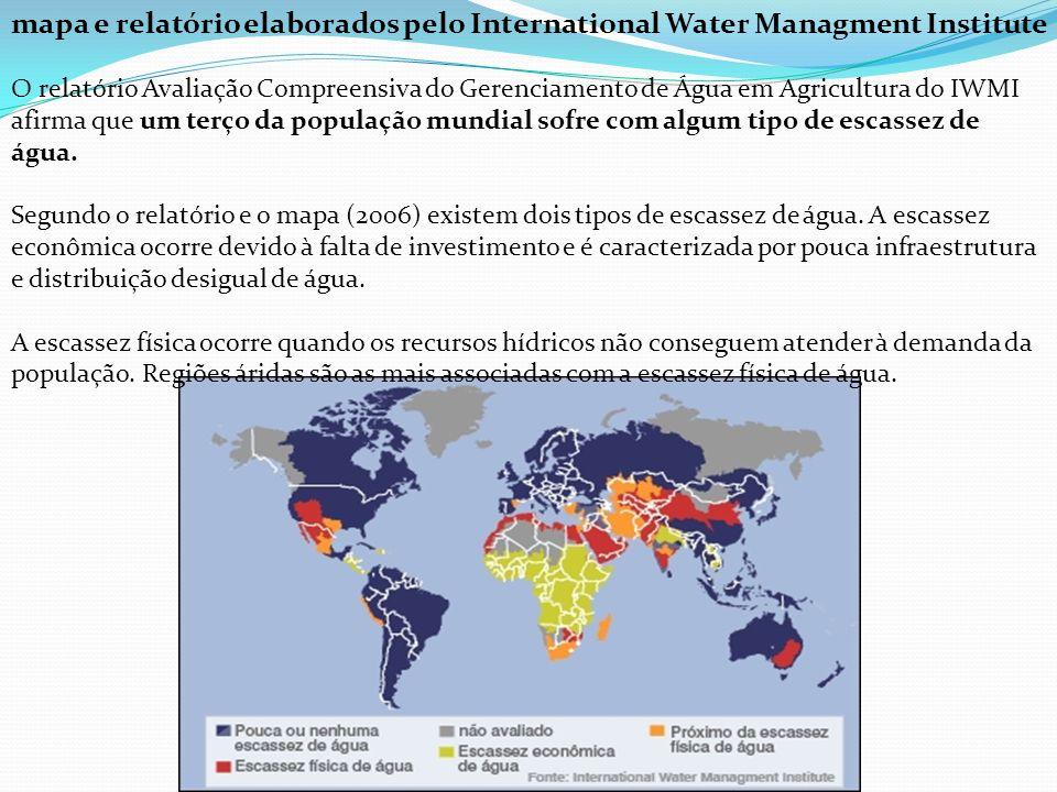 mapa e relatório elaborados pelo International Water Managment Institute O relatório Avaliação Compreensiva do Gerenciamento de Água em Agricultura do IWMI afirma que um terço da população mundial sofre com algum tipo de escassez de água.