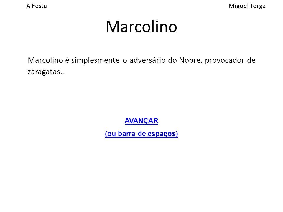 Marcolino Marcolino é simplesmente o adversário do Nobre, provocador de zaragatas… AVANÇAR.