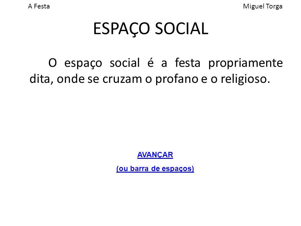 ESPAÇO SOCIAL O espaço social é a festa propriamente dita, onde se cruzam o profano e o religioso. AVANÇAR.