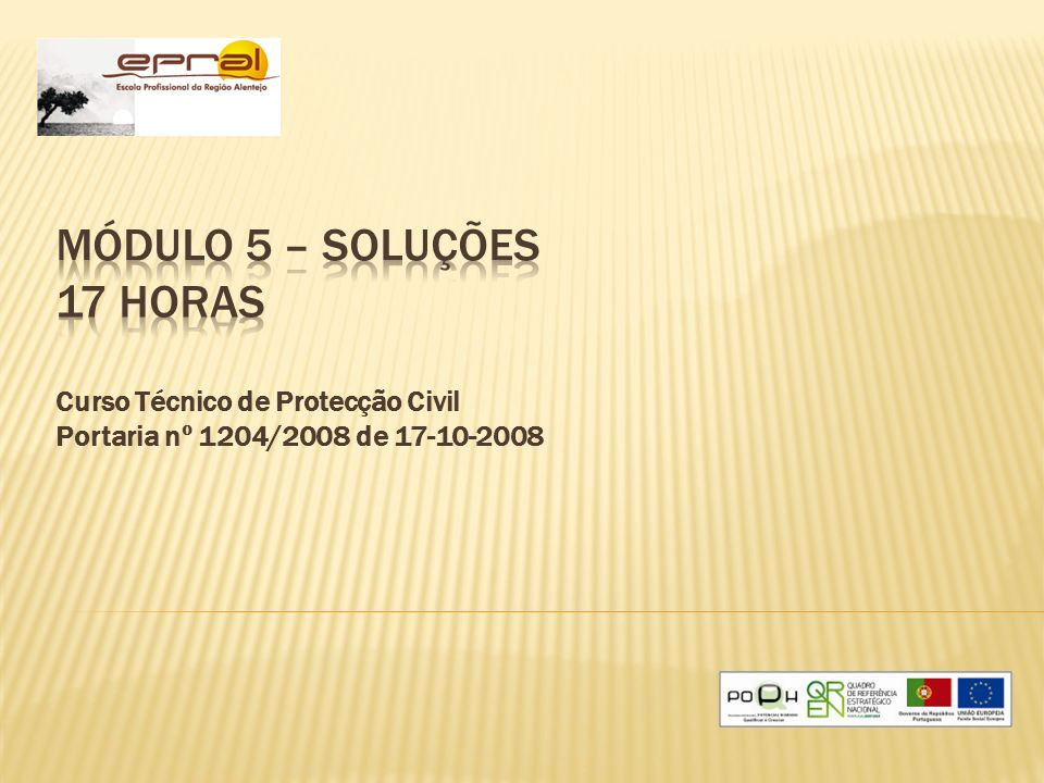 Módulo 5 – Soluções 17 horas Curso Técnico de Protecção Civil Portaria nº 1204/2008 de 17-10-2008