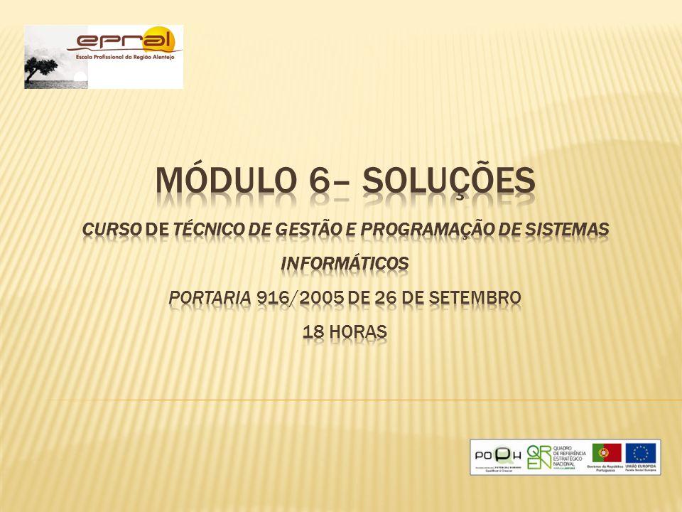 Módulo 6– Soluções Curso de Técnico de Gestão e Programação de Sistemas Informáticos Portaria 916/2005 de 26 de Setembro 18 horas